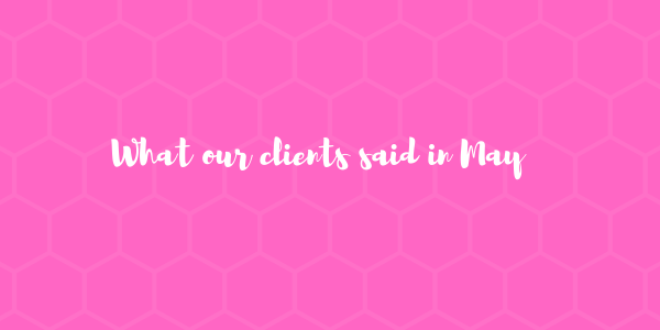 What our clients said in May 2019