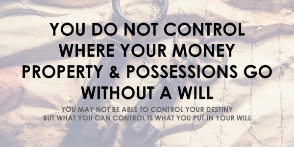 Did you know? You do not control where your money and assets go without a will