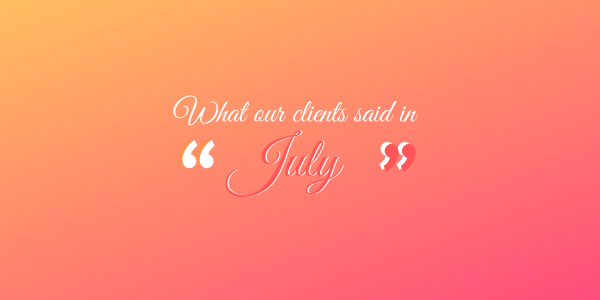 What our clients said in July 2019