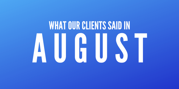 What our clients said in August 2019