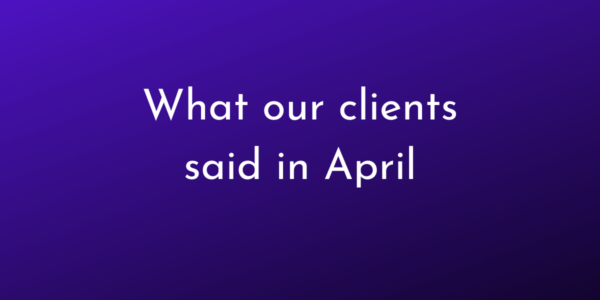 What our clients said in April 2020