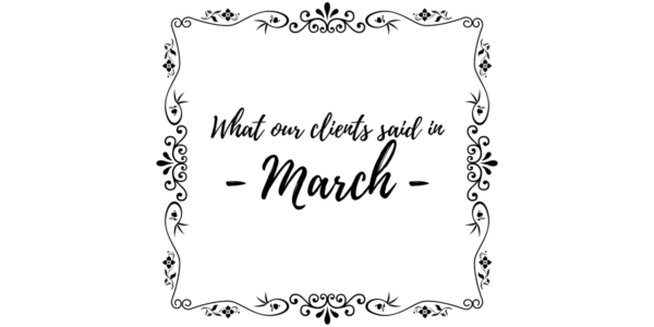What our clients said in March 2021